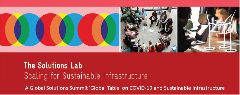 A Global Solutions Summit 'Global Table' on COVID-19 & Sustainable Infrastructure